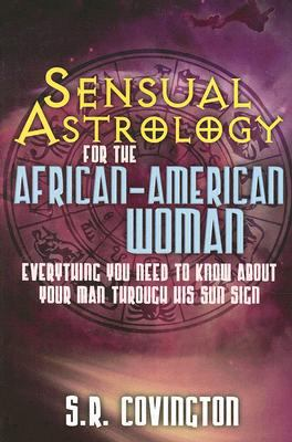 Sensual Astrology for the African American Woman: Everything You Need to Know about Your Man Through His Sun Sign 9781601621177