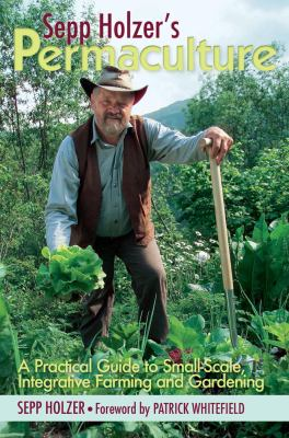 Sepp Holzer's Permaculture: A Practical Guide to Small-Scale, Integrative Farming and Gardening--With Information on Mushroom Cultivation, Sowing 9781603583701