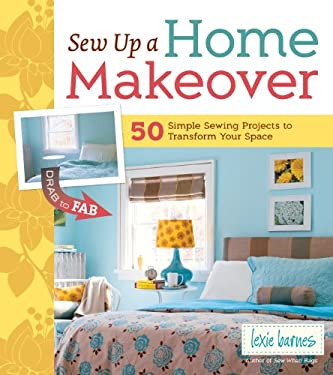 Sew Up a Home Makeover: 50 Simple Sewing Projects to Transform Your Space 9781603427975