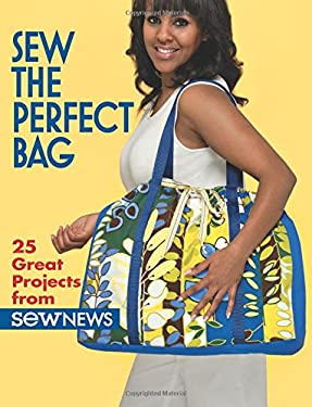 Sew the Perfect Bag: 25 Great Projects from Sew News 9781604680249