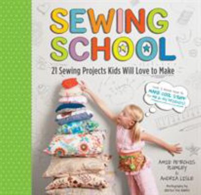 Sewing School: 21 Sewing Projects Kids Will Love to Make [With Pattern(s)] 9781603425780