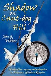 Shadow on Cant-Dog Hill: A Tale of Love, Mystery, and Redemption in Vermont's Northeast Kingdom 7435054