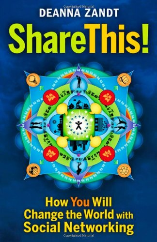 Share This!: How You Will Change the World with Social Networking 9781605094168