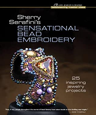 Sherry Serafini's Sensational Bead Embroidery: 25 Inspiring Jewelry Projects 9781600596728