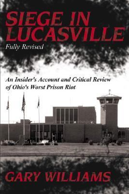 Siege in Lucasville: An Insider's Account and Critical Review of Ohio's Worst Prison Riot 9781600080050