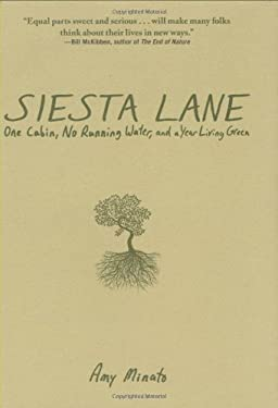 Siesta Lane: A Year Unplugged, Or, the Good Intentions of Ten People, Two Cats, One Old Dog, Eight Acres, One Telephone, Three Cars 9781602393288