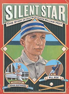 Silent Star: The Story of Deaf Major Leaguer William Hoy 9781600604119