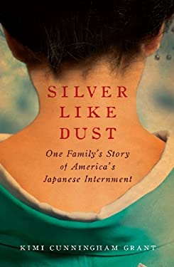 Silver Like Dust: One Family's Story of America's Japanese Internment 9781605984148