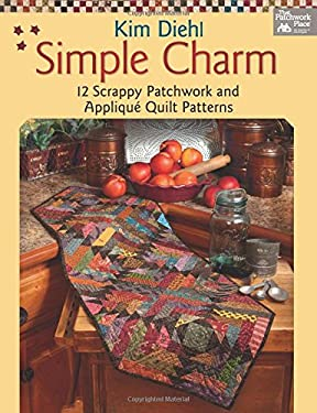 Simple Charm: 12 Scrappy Patchwork and Applique Quilt Patterns 9781604680669
