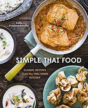 Simple Thai Food: Classic Recipes from the Thai Home Kitchen 9781607745235