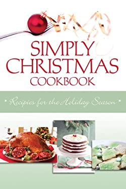 Simply Christmas Cookbook: Recipes for the Holiday Season 9781602605787