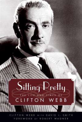 Sitting Pretty: The Life and Times of Clifton Webb 9781604739961