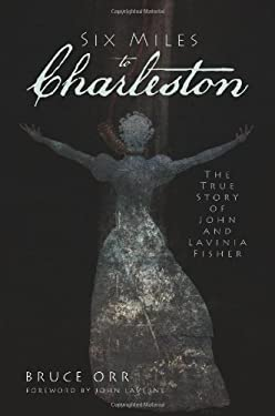 Six Miles to Charleston: The True Story of John and Lavinia Fisher 9781609491178