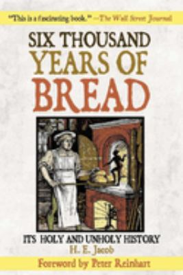 Six Thousand Years of Bread: Its Holy and Unholy History 9781602391246