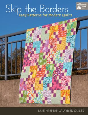 Skip the Borders: Easy Patterns for Modern Quilts 9781604680812