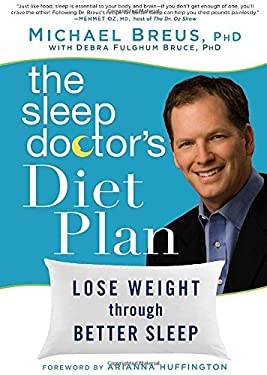 The Sleep Doctor's Diet Plan: Lose Weight Through Better Sleep 9781609611330