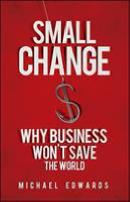 Small Change: Why Business Won't Save the World 9781605093772
