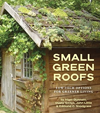 Small Green Roofs: Low-Tech Options for Greener Living 9781604690590