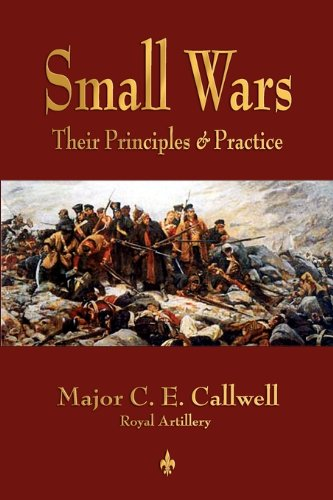 Small Wars: Their Principles and Practice 9781603863858
