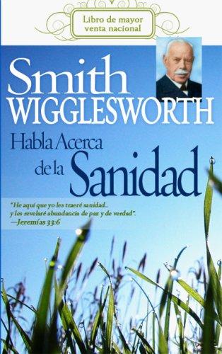 Smith Wigglesworth Habla Acerca de la Sanidad 9781603740210