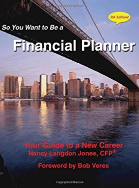 So You Want to Be a Financial Planner: Your Guide to a New Career; 5th Edition 9781603530132