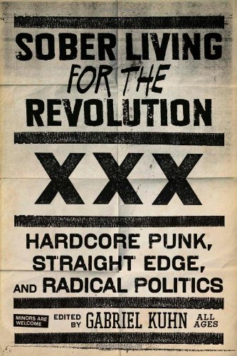 Sober Living for the Revolution: Hardcore Punk, Straight Edge, and Radical Politics 9781604860511