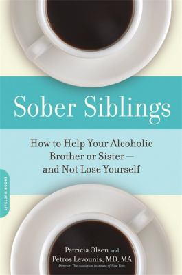 Sober Siblings: How to Help Your Alcoholic Brother or Sister--And Not Lose Yourself 9781600940552