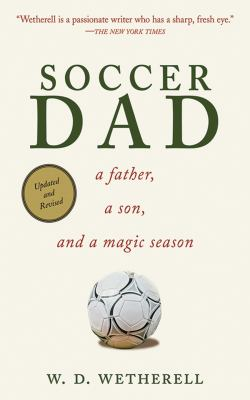 Soccer Dad: A Father, a Son, and a Magic Season 9781602393295