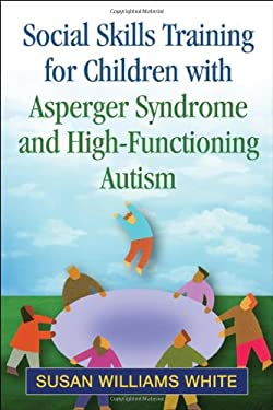 Social Skills Training for Children with Asperger Syndrome and High-Functioning Autism 9781609182090