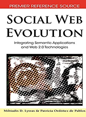 Social Web Evolution: Integrating Semantic Applications and Web 2.0 Technologies 9781605662725