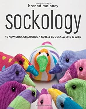 Sockology: 16 New Sock Creatures, Cute & Cuddly...Weird & Wild