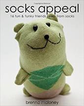 Socks Appeal: 16 Fun & Funky Friends Sewn from Socks