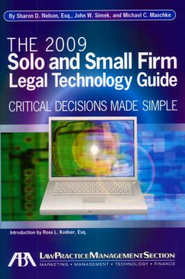 Solo and Small Firm Legal Technology Guide: Critical Decisions Made Simple 9781604423211