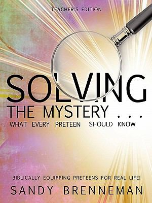 Solving the Mystery . . . What Every Preteen Should Know - Teacher's Edition 9781609579852