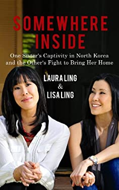 Somewhere Inside: One Sister's Captivity in North Korea and the Other's Fight to Bring Her Home 9781602858756