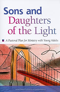 Sons and Daughters of the Light: A Pastoral Plan for Ministry with Young Adults 9781601370907