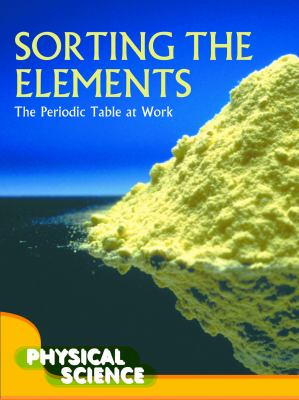 Sorting the Elements: The Periodic Table at Work 9781606949948