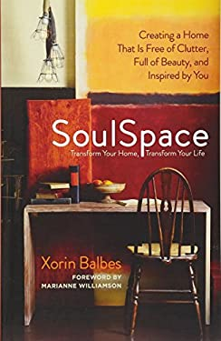 SoulSpace: Transform Your Home, Transform Your Life -- Creating a Home That Is Free of Clutter, Full of Beauty, and Inspired by Y 9781608680375