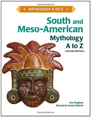 South and Meso-American Mythology A to Z 9781604134148