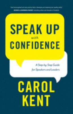 Speak Up with Confidence: A Step-By-Step Guide for Speakers and Leaders 9781600061448