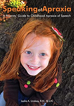 Speaking of Apraxia: A Parents' Guide to Childhood Apraxia of Speech 9781606130612
