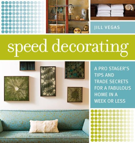 Speed Decorating: A Pro Stager's Tips and Trade Secrets for a Fabulous Home in a Week or Less 9781600850332
