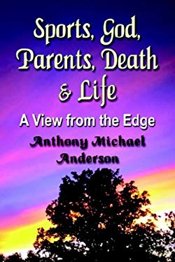 Sports, God, Parents, Death & Life-A View from the Edge 9781601450456