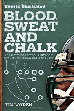 Blood, Sweat and Chalk: The Ultimate Football Playbook: How the Great Coaches Built Today's Game 9781603208888