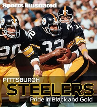 Sports Illustrated: Pittsburgh Steelers: Pride in Black and Gold 9781603202374