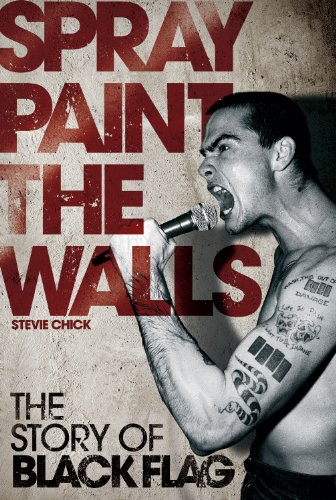 Spray Paint the Walls: The Story of Black Flag 9781604864182