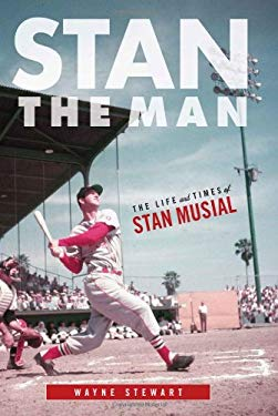 Stan the Man: The Life and Times of Stan Musial 9781600783227