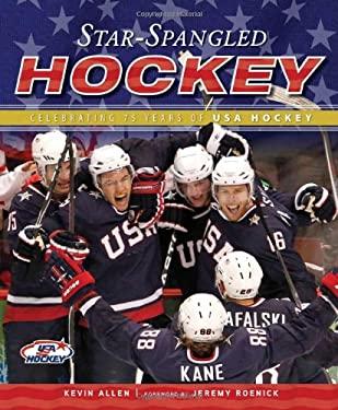Star-Spangled Hockey: Celebrating 75 Years of USA Hockey 9781600786136