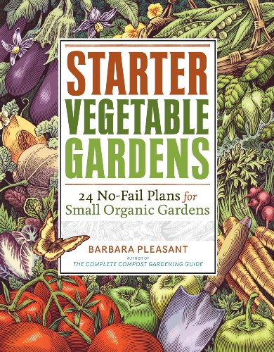 Starter Vegetable Gardens: 24 No-Fail Plans for Small Organic Gardens 9781603425292