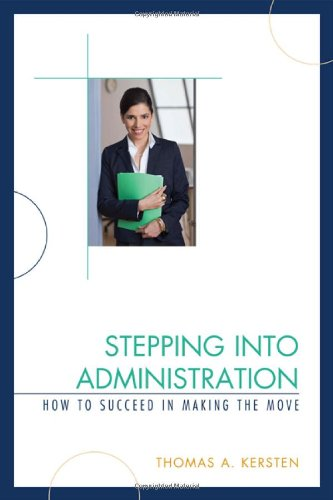 Stepping Into Administration: How to Succeed in Making the Move 9781607096184